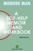 Meniere Man. a Self-Help Memoir and Workbook