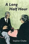 A Long Half Hour