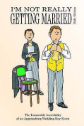 I'm Not Really Getting Married - Male Edition