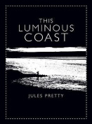 The Luminous Coast. Jules Pretty