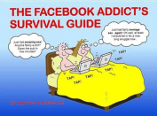 The Facebook Addict's Survival Guide