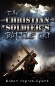 THE Christian Soldiers's Battle Cry