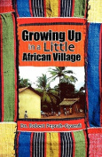 Growing Up in a Little African Village
