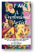 I am a Professional Artist - the Key to Survival and Success in the World of the Arts