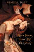 Dear Heart, How Like You This?