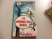 I'm Warning You, Horse...