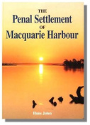 The Penal Settlement of Macquarie Harbour