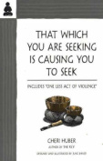 That Which You Are Seeking Is Causing You to Seek