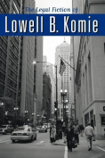 The Legal Fiction of Lowell B. Komie