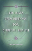 Dr Luke's Prescriptions for Spiritual Health