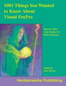 1001 Things You Wanted to Know About Visual FoxPro