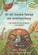 Si Mi Mama Fuese un Ornitorrinco [Spanish]