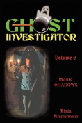 Ghost Investigator Volume 6 Dark Shadows