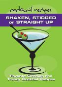 Shaken, Stirred or Straight Up