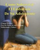 Como Sobrevivir El Embarazo de Su Adolescente [Spanish]