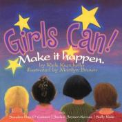 Girls Can!: Make It Happen.