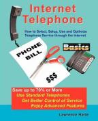 Internet Telephone Basics, How to Select, Setup, Use and Optimize Telephone Service through the Internet