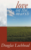 Love on the Marsh: A Long Poem