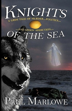 Knights of the Sea: A Grim Tale of Murder, Politics, and Spoon Addiction (Wellborn Conspiracy)