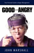 Good and Angry!