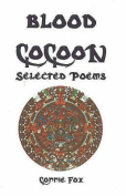 Blood Cocoon: Selected Poems