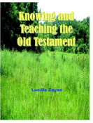 Knowing and Teaching the Old Testament