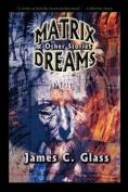 Matrix Dreams & Other Stories