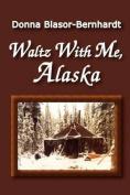 Waltz with Me, Alaska