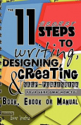 "The 11 Secret Steps to Writing, Designing, Creating & Self-Publishing Your Very Own ""How-To"" Book, eBook or Manual"