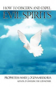 How To Discern and Expel Evil Spirits