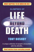 Glimpses of Life Beyond Death