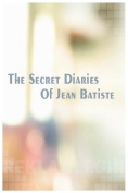 The Secret Diaries of Jean Batiste