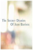 The Secret Diaries of Jean Batiste