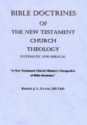 Bible Doctrines of The New Testament Church, Systematic and Biblical Theology