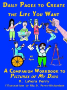 Daily Pages to Create the Life You Want--A Companion Workbook to Pictures of My Days