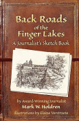 Back Roads of the Finger Lakes a Journalist's Sketchbook