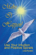 Make It Happen! Use Your Intuition and Positive Spirals