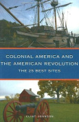 The 25 Best Sites of Colonial America and the American Revolution