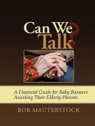 Can We Talk? a Financial Guide for Baby Boomers Assisting Their Elderly Parents