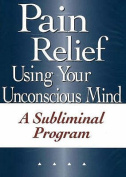 Pain Relief Using Your Unconscious Mind