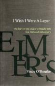 I Wish I Were a Leper