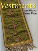 Vestments and How to Make Them