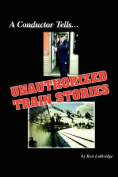 A Conductor Tells Unauthorized Train Stories
