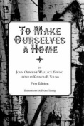 To Make Ourselves a Home [Large Print]