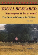 You'll Be Scared. Sure-You'll Be Scared - Fear, Stress, and Coping in the Civil War