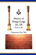 Otsego Lodge No. 138, F. & A.M., Cooperstown, New York  : A Collection of Historical Miscellanea, 1795-2007
