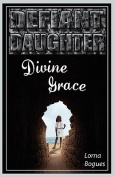 Defiant Daughter, Divine Grace