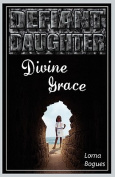 Defiant Daughter, Divine Grace