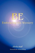Be: Embracing the Mystery