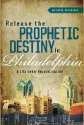 Release the Prophetic Destiny in Philadelphia